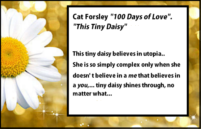 "Tiny Daisy.  Excerpts form ""100 Days Of Love"", by Cat Forsley."