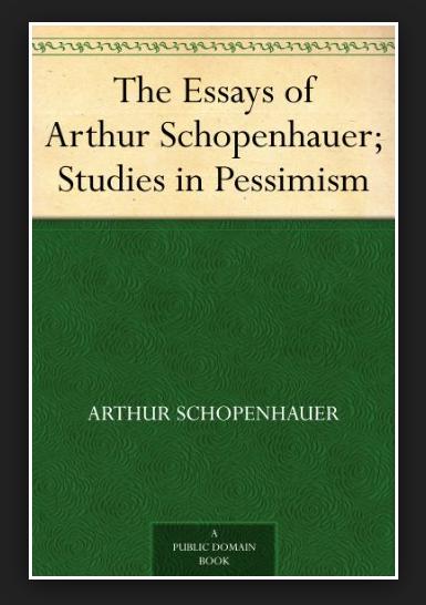 the essays of arthur schopenhauer studies in pessimism The essays of arthur schopenhauer studies in pessimism ebook: arthur schopenhauer, t bailey (thomas bailey) saunders: amazoncomau: kindle store.