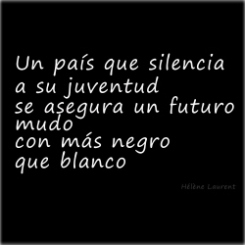 """""""A country which silences its youth ensures a silent future, with more black than white"""" Hélène Laurent.-"""